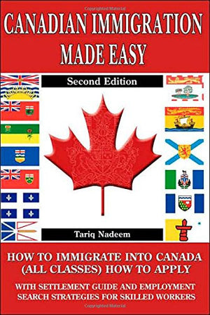 Canadian Immigration Made Easy - 2nd Edition