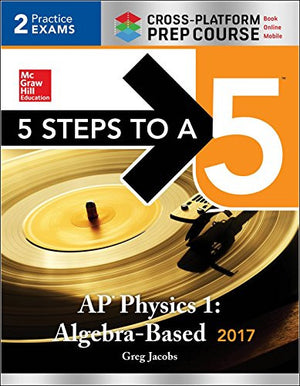 5 Steps to a 5 AP Physics 1:Algebra-Based 2017 (Mcgraw-Hill 5 Steps to a 5)