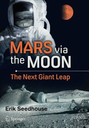 Mars via the Moon: The Next Giant Leap (Springer Praxis Books)