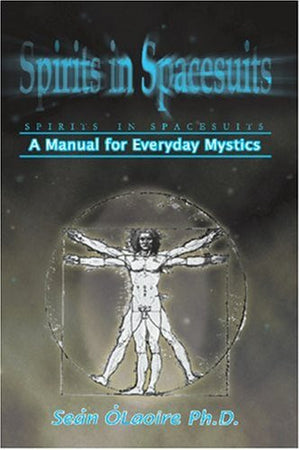 Spirits in Spacesuits - A Manual for Everyday Mystics