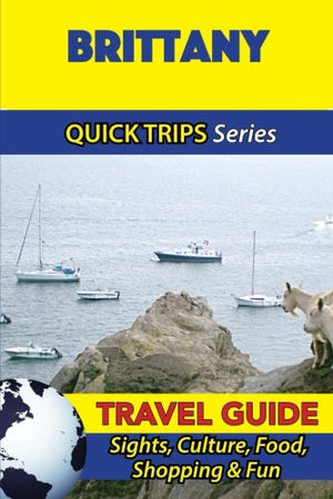 Brittany Travel Guide (Quick Trips Series): Sights, Culture, Food, Shopping & Fun
