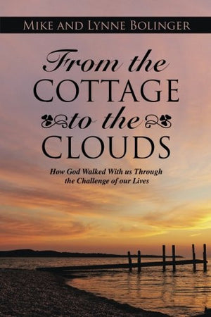From the Cottage to the Clouds: How God Walked With us Through the Challenge of our Lives