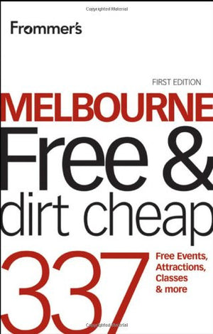 Frommer's Melbourne Free and Dirt Cheap: 320 Free Events, Attractions and More (Frommer's Free & Dirt Cheap)