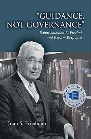 Guidance, Not Governance: Rabbi Solomon B. Freehof and Reform Responsa (Monographs of the Hebrew Union College)