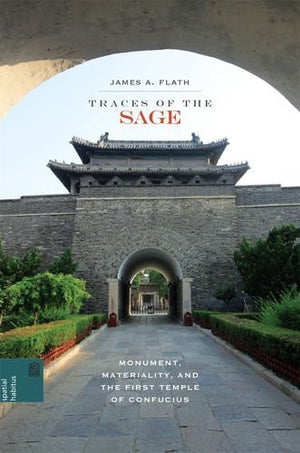 Traces of the Sage: Monument, Materiality, and the First Temple of Confucius (Spatial Habitus: Making and Meaning in Asia's Architecture)
