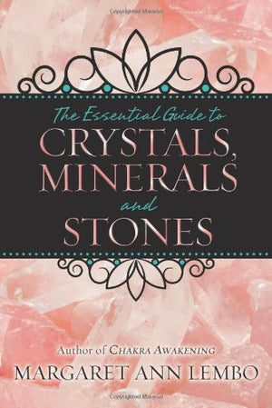 The Essential Guide to Crystals, Minerals and Stones