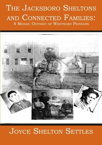 The Jacksboro Sheltons and Connected Families:: A Mosaic Odyssey of Westward Pioneers