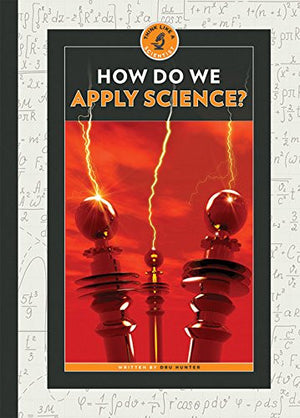 How Do We Apply Science? (Think Like a Scientist)