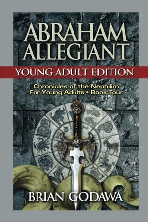 Abraham Allegiant: Young Adult Edition (Chronicles of the Nephilim for Young Adults) (Volume 4)