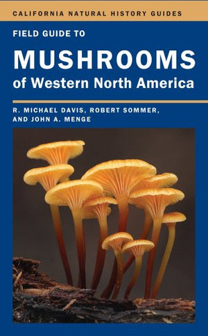 Field Guide to Mushrooms of Western North America (California Natural History Guides)