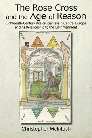 The Rose Cross and the Age of Reason: Eighteenth-Century Rosicrucianism in Central Europe and its Relationship to the Enlightenment (SUNY Series i