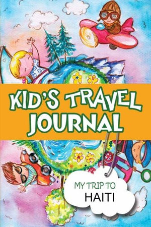 Kids Travel Journal: My Trip to Haiti