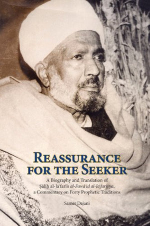 Reassurance for the Seeker: A Biography and Translation of Salih al-Jafari's al-Fawaid al-Ja fariyya, a Commentary on Forty Prophetic Traditions (