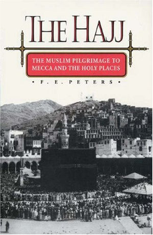 The Hajj: The Muslim Pilgrimage to Mecca and the Holy Places