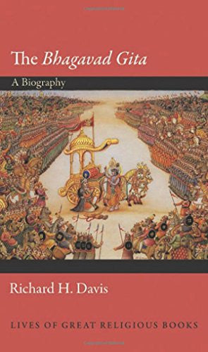 "The ""Bhagavad Gita"": A Biography (Lives of Great Religious Books)"