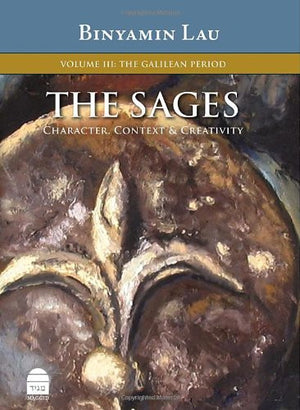 The Sages, Vol.III: The Galilean Period (Sages: Character, Context & Creativty)