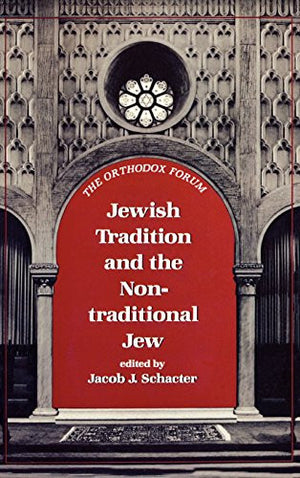 Jewish Tradition and the Non-Traditional Jew (The Orthodox Forum Series)