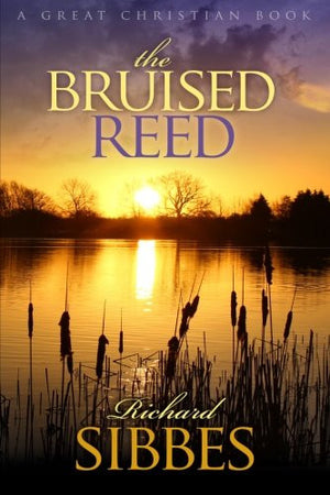 The Bruised Reed: and the Smoking Flax