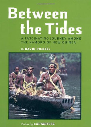 Between the Tides: A Facinating Journey Among the Kamoro of New Guinea