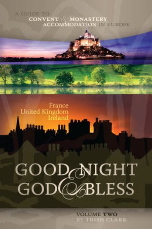 Good Night & God Bless [II]: A Guide to Convent & Monastery Accommodation in Europe - Volume Two: France, United Kingdom, and Ireland (Good Night