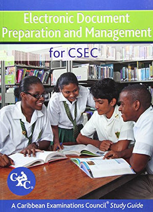 Electronic Document Preparation and Management for CSEC Study Guide: Covers latest CSEC Electronic Document Preparation and Management syllabus.