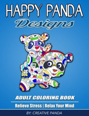 Happy Panda Designs Adult Coloring Book: Relieve Stress, Relax Your Mind, and Creatively Color Wildlife Panda Animals (Mandala, Scenic, Flowers, S