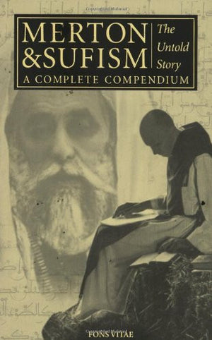 Merton & Sufism: The Untold Story: A Complete Compendium (The Fons Vitae Thomas Merton series)
