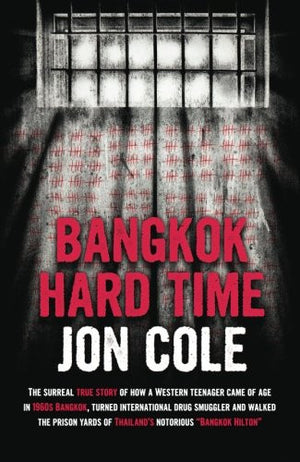 Bangkok Hard Time: The Surreal True Story of How a WesternTeenager Came of Age in 1960s Bangkok, Turned International Drug Smuggler and Walked the