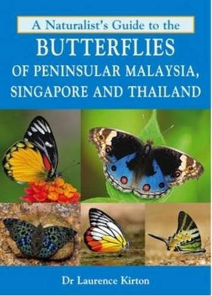 A Naturalist's Guide to the Butterflies of Peninsular Malaysia, Singapore & Thailand (Naturalists' Guides)