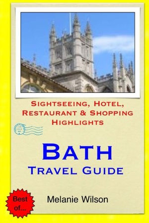 Bath Travel Guide: Sightseeing, Hotel, Restaurant & Shopping Highlights (Illustrated)