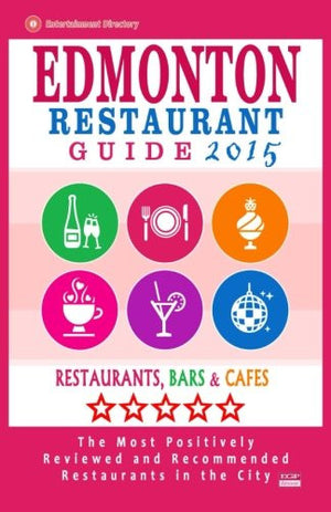 Edmonton Restaurant Guide 2015: Best Rated Restaurants in Edmonton, Canada - 500 restaurants, bars and cafés recommended for visitors, 2015.