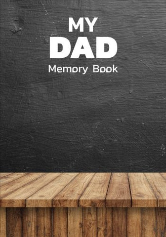 My DAD Memory Book: Father's Memorail Book, Memories log, Journal, Keepsake to fill in - Perfect for Father's Day Gifts, Daddy, Grandfather(Father