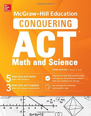 McGraw-Hill Education Conquering the ACT Math and Science, Third Edition (Test Prep)