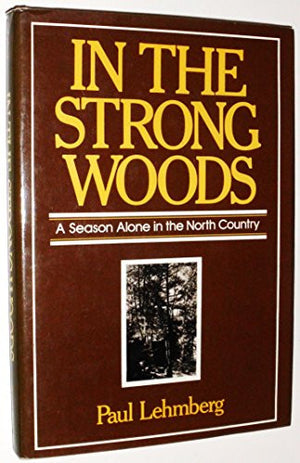 In the strong woods: A season alone in the north country