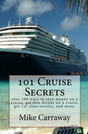 101 Cruise Secrets: over 100 ways to save money on a cruise, get free drinks on a cruise, get 1st class service, and more.  Cruise ship tips for a