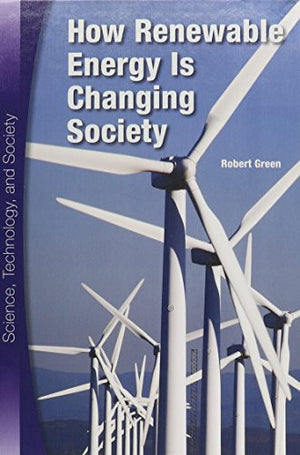 How Renewable Energy Is Changing Society (Science, Technology, and Society)