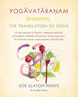 Yogavataranam: The Translation of Yoga: A New Approach to Sanskrit, Integrating Traditional and Academic Methods and Based on Classic Yoga Texts,