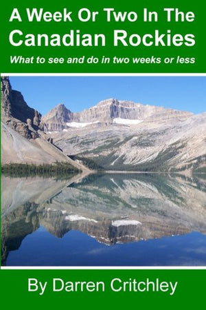 A Week Or Two In The Canadian Rockies: What to see and do in two weeks or less