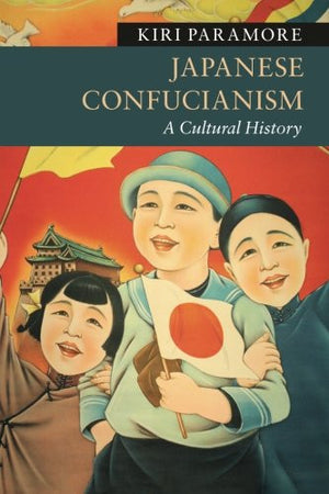 Japanese Confucianism: A Cultural History (New Approaches to Asian History)