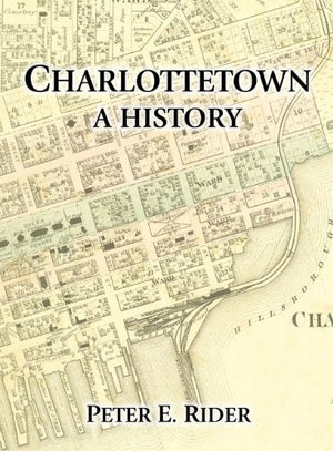 Charlottetown: A History (Prince Edward Island Museum and Heritage Foundations)