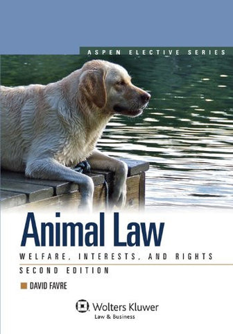 Animal Law: Welfare Interests & Rights 2nd Edition (Aspen Elective)