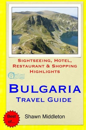Bulgaria Travel Guide: Sightseeing, Hotel, Restaurant & Shopping Highlights