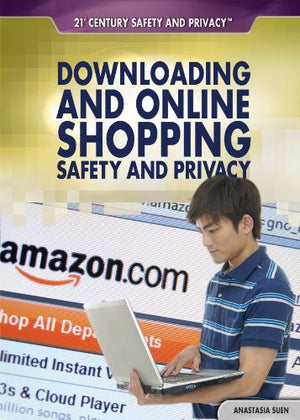 Downloading and Online Shopping Safety and Privacy (21st Century Safety and Privacy)