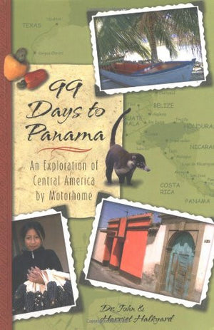 99 Days to Panama: An Exploration of Central America by Motorhome, How A Couple and Their Dog Discovered this New World in Their RV