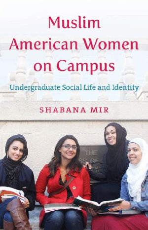 Muslim American Women on Campus: Undergraduate Social Life and Identity
