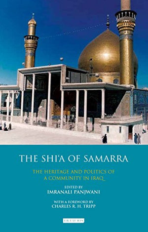 The Shi'a of Samarra: The Heritage and Politics of a Community in Iraq (Library of Modern Middle East Studies)