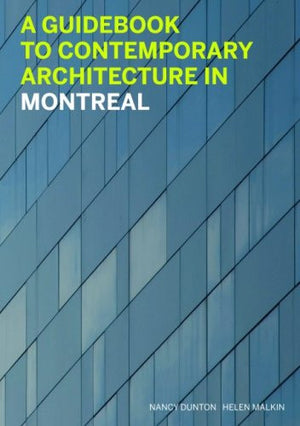 A Guidebook to Contemporary Architecture in Montreal: Updated and Expanded Second Edition
