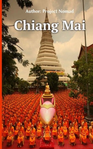 Chiang Mai: A Travel Guide For Your Perfect Chiang Mai Adventure: Written By Local Thai Travel Expert (Chiang Mai Travel guide, Chiang Mai, Thai T