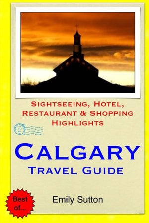 Calgary Travel Guide: Sightseeing, Hotel, Restaurant & Shopping Highlights