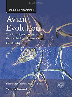 Avian Evolution: The Fossil Record of Birds and its Paleobiological Significance (TOPA Topics in Paleobiology)